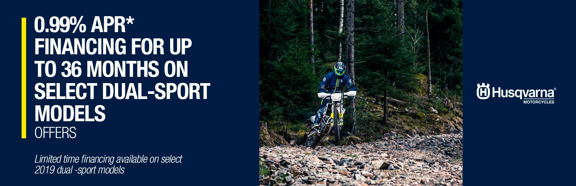Husqvarna Motorcycles: 0.99% APR* FINANCING FOR UP TO 36 MONTHS ON SELECT